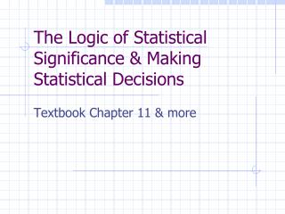 The Logic of Statistical Significance & Making Statistical Decisions