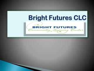 Bright Futures CLC