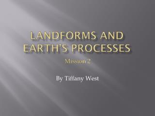 LandForms  and Earth's Processes