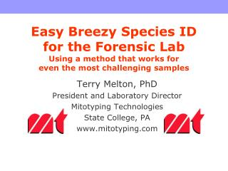 Terry Melton, PhD President and Laboratory Director Mitotyping Technologies State College, PA