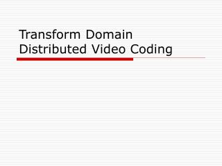 Transform Domain Distributed Video Coding