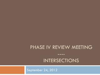 Phase IV Review Meeting ---- Intersections