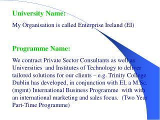 University Name: My Organisation is called Enterprise Ireland (EI) Programme Name:
