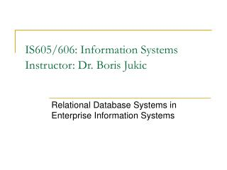IS605/606: Information Systems Instructor: Dr. Boris Jukic