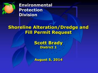 Shoreline Alteration/Dredge and Fill Permit Request Scott Brady District 1