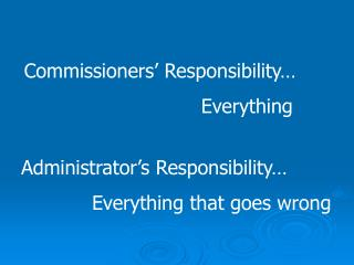 Commissioners  Responsibility       Everything
