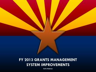 FY 2013 Grants Management  System Improvements
