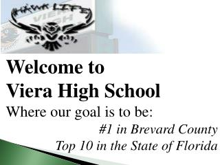 Welcome to Viera  High  School Where our goal is to be: #1 in Brevard County