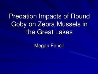Predation Impacts of Round Goby on Zebra Mussels in the Great Lakes