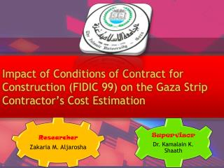 Impact of Conditions of Contract for Construction FIDIC 99 on the Gaza Strip Contractor s Cost Estimation