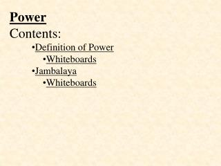 Power Contents: Definition of Power Whiteboards Jambalaya Whiteboards