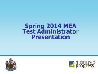 Spring 2014 MEA  Test Administrator Presentation