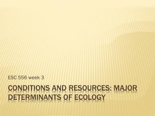 Conditions and Resources: Major Determinants of Ecology