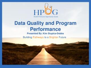 Data Quality and Program  Performance Presented By: Kim Stupica-Dobbs