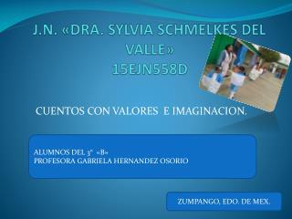 J.N. �DRA. SYLVIA SCHMELKES DEL VALLE� 15EJN558D