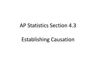 AP Statistics Section  4.3 Establishing Causation