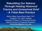 Rebuilding Our Nations Through Healing Historical Trauma and Unresolved Grief  - A Tribal Best Practice