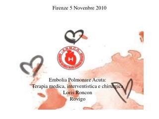 Embolia Polmonare Acuta: Terapia medica, interventistica e chirurgica Loris Roncon Rovigo