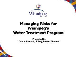 Managing Risks for Winnipeg s Water Treatment Program