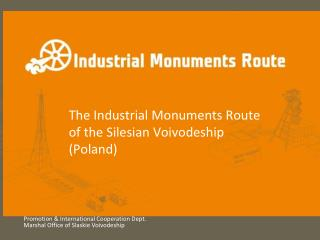 The Industrial Monuments Route  of the Silesian  Vo i vodeship (Poland)