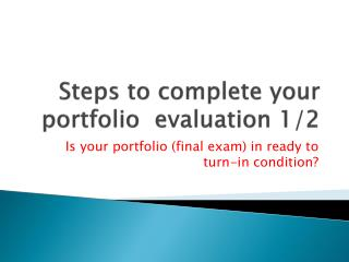 Steps to complete your portfolio  evaluation 1/2