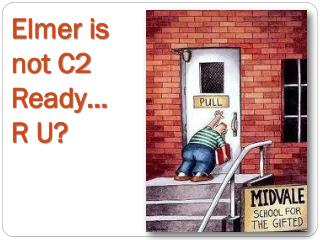 Elmer is not C2 Ready� R U?
