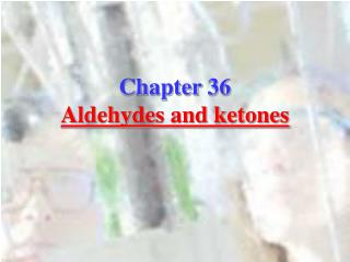 Chapter 36 Aldehydes and ketones