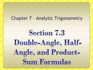 Section 7.3  Double-Angle, Half-Angle, and Product-Sum Formulas