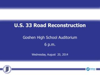 U.S. 33 Road Reconstruction  Goshen High School Auditorium  6 p.m.  Wednesday, August  20, 2014