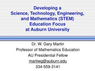 Dr. W. Gary Martin Professor of Mathematics Education AU Presidential Fellow martiwg@auburn
