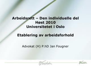 Arbeidsrett � Den individuelle del H�st 2010 Universitetet i Oslo Etablering av arbeidsforhold