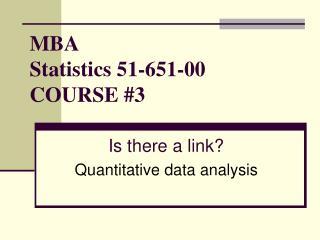 MBA  Statistics 51-651-00 COURSE #3