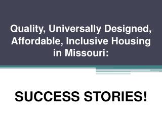 Quality, Universally Designed, Affordable, Inclusive Housing in Missouri: