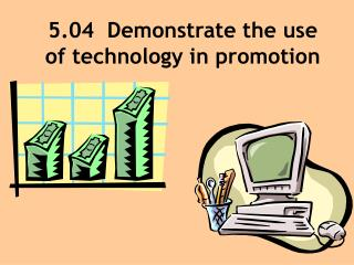 5.04  Demonstrate the use of technology in promotion