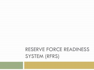 Reserve force readiness system ( rfrs )