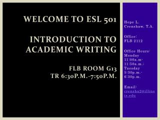 Welcome To ESL 501  Introduction to Academic Writing FLB Room  G13 TR 6:30p.m.-7:50p.m.