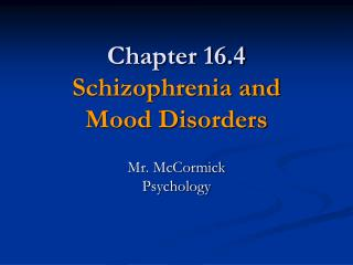 Chapter 16.4 Schizophrenia and Mood Disorders
