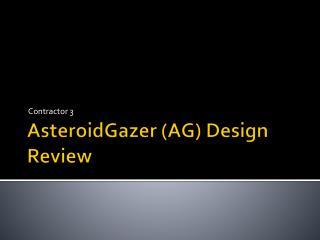 AsteroidGazer  (AG) Design Review