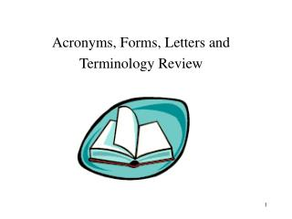 Acronyms, Forms, Letters and Terminology Review