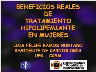 BENEFICIOS REALES  DE  TRATAMIENTO  HIPOLIPEMIANTE EN MUJERES