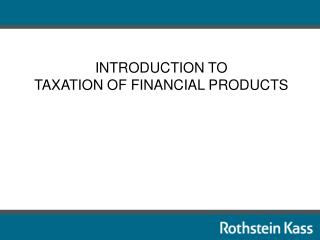 INTRODUCTION TO  TAXATION OF FINANCIAL PRODUCTS