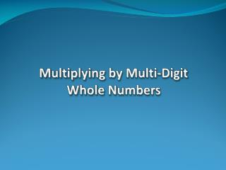 Multiplying by Multi-Digit Whole Numbers