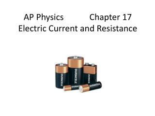 AP Physics            Chapter 17 Electric Current and Resistance