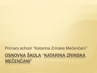 "Osnovna škola ""katarina zrinska mečenčani"""