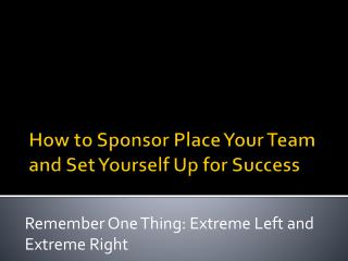 How to Sponsor Place Your Team and Set Yourself Up for Success