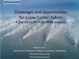 Challenges and Opportunities  for a Low Carbon Future A few elements from WBG analyses