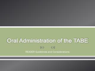 Oral Administration of the TABE