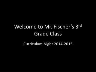 Welcome to Mr. Fischer�s 3 rd  Grade Class
