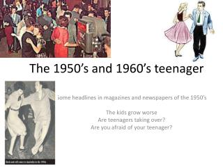 The 1950's and 1960's teenager