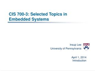 CIS 700-3: Selected Topics in Embedded Systems